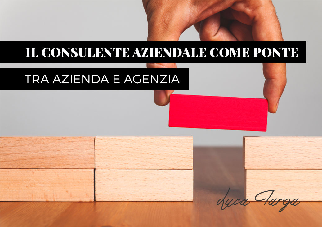 Il consulente aziendale come ponte tra azienda e agenzia di comunicazione