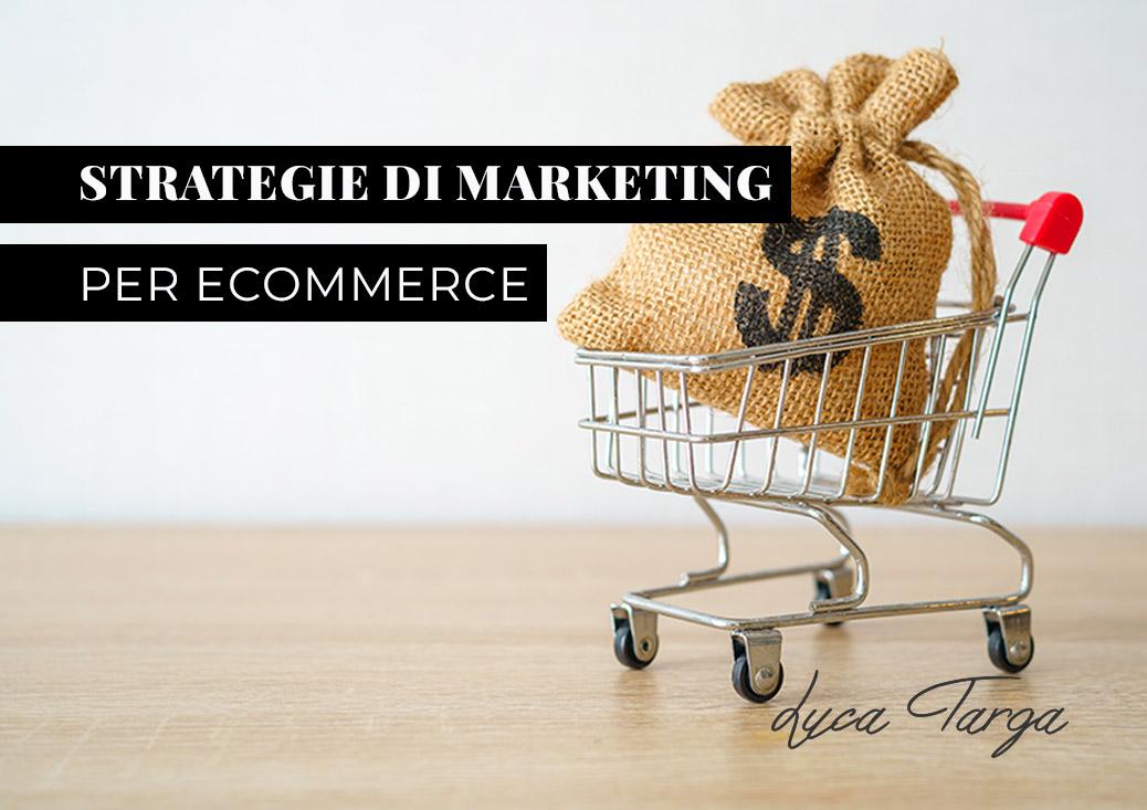 Strategie di marketing per eCommerce: attività fondamentali da eseguire