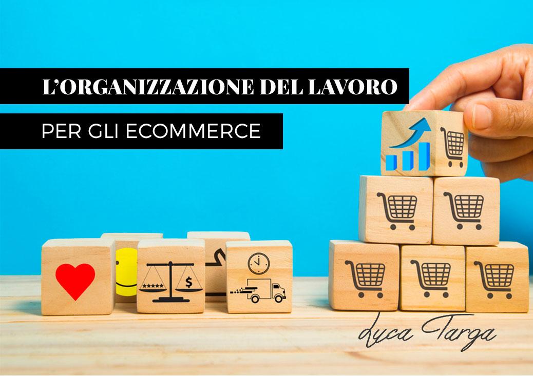 L'organizzazione del lavoro è indispensabile per far funzionare un eCommerce