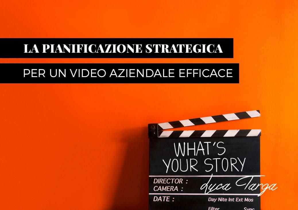 Serve una pianificazione strategica se vuoi un video aziendale efficace